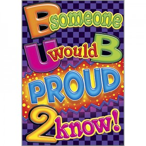 Be someone you would be proud to know