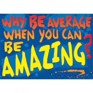 Why be Average when you can be Amazing?